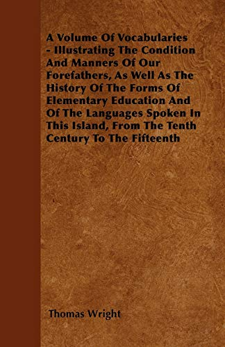A Volume of Vocabularies - Illustrating the Condition and Manners of Our Forefathers, as Well as ...