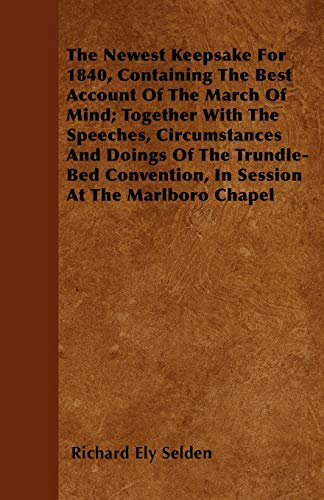 9781446041314: The Newest Keepsake For 1840, Containing The Best Account Of The March Of Mind; Together With The Speeches, Circumstances And Doings Of The Trundle-Bed Convention, In Session At The Marlboro Chapel