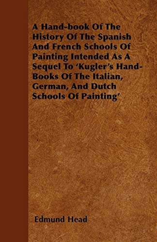 A Hand-book Of The History Of The Spanish And French Schools Of Painting Intended As A Sequel To ...