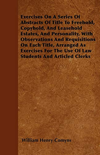 Exercises on a Series of Abstracts of Title to Freehold, Copyhold, and Leasehold Estates, and ...
