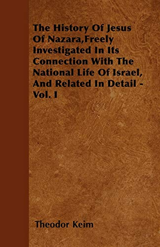 The History Of Jesus Of Nazara,Freely Investigated In Its Connection With The National Life Of ...