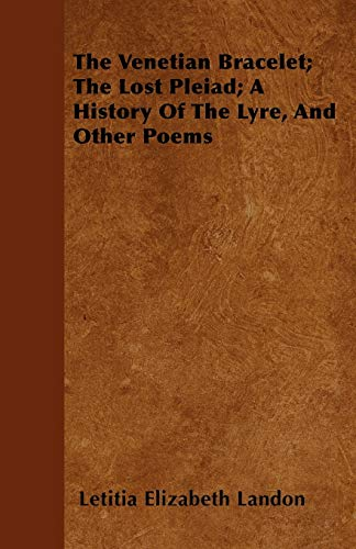 9781446051719: The Venetian Bracelet; The Lost Pleiad; A History Of The Lyre, And Other Poems