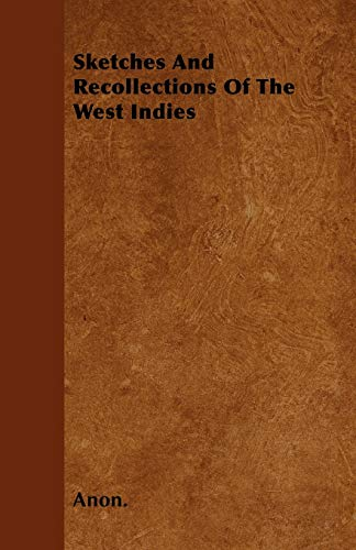 Sketches And Recollections Of The West Indies: Anon.