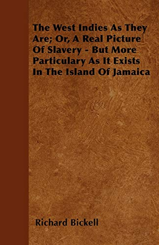 The West Indies As They Are Or, A Real Picture Of Slavery - But More Particulary As It Exists In ...