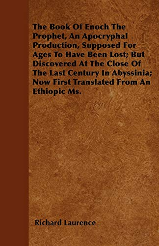 9781446052877: The Book Of Enoch The Prophet, An Apocryphal Production, Supposed For Ages To Have Been Lost; But Discovered At The Close Of The Last Century In Abyssinia; Now First Translated From An Ethiopic Ms.