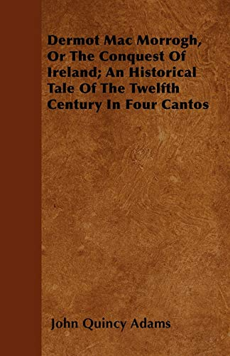 9781446053225: Dermot Mac Morrogh, Or The Conquest Of Ireland; An Historical Tale Of The Twelfth Century In Four Cantos