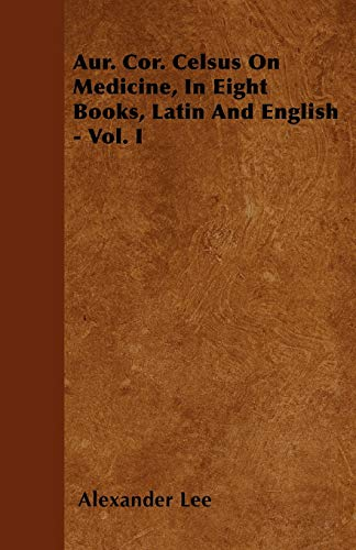9781446053515: Aur. Cor. Celsus On Medicine, In Eight Books, Latin And English - Vol. I