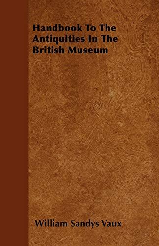 Handbook To The Antiquities In The British Museum: William Sandys Vaux