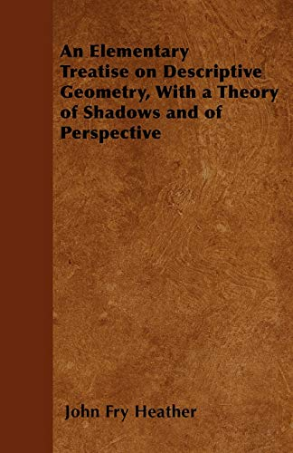 9781446053898: An Elementary Treatise on Descriptive Geometry, With a Theory of Shadows and of Perspective