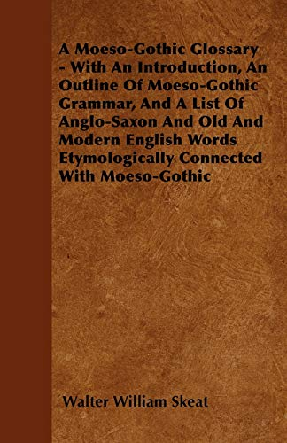 A Moeso-Gothic Glossary - With An Introduction, An Outline Of Moeso-Gothic Grammar, And A List Of ...
