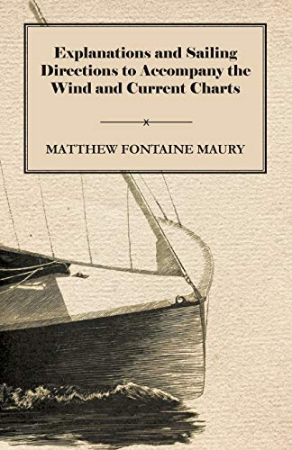 9781446057544: Explanations and Sailing Directions to Accompany the Wind and Current Charts