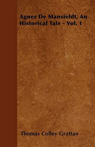 Agnes de Mansfeldt, an Historical Tale - Vol. 1: Thomas Colley Grattan