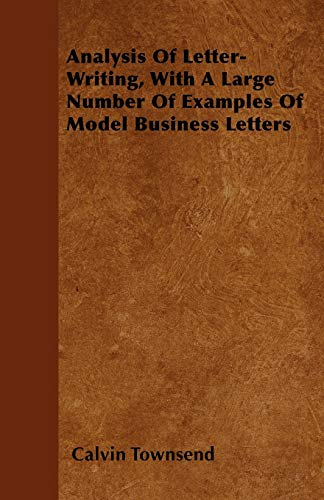 9781446058732: Analysis Of Letter-Writing, With A Large Number Of Examples Of Model Business Letters