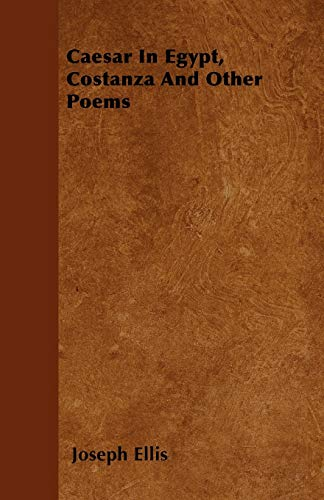 Caesar In Egypt, Costanza And Other Poems: Joseph Ellis