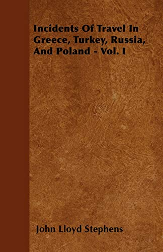 9781446060223: 1: Incidents Of Travel In Greece, Turkey, Russia, And Poland - Vol. I