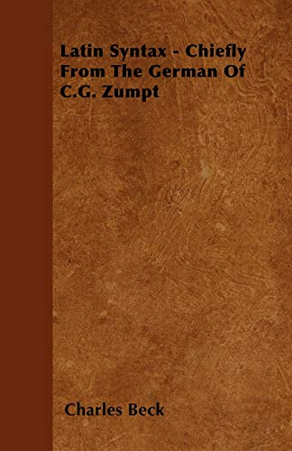 Latin Syntax - Chiefly From The German Of C.G. Zumpt: Charles Beck