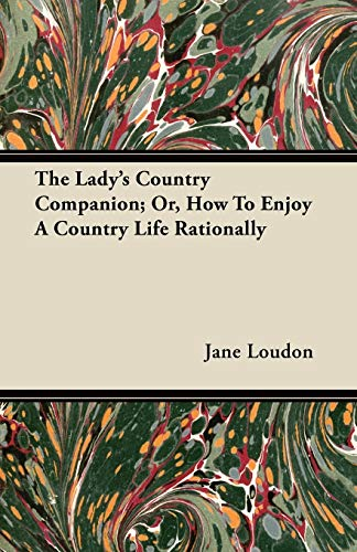 9781446064139: The Lady's Country Companion; Or, How To Enjoy A Country Life Rationally
