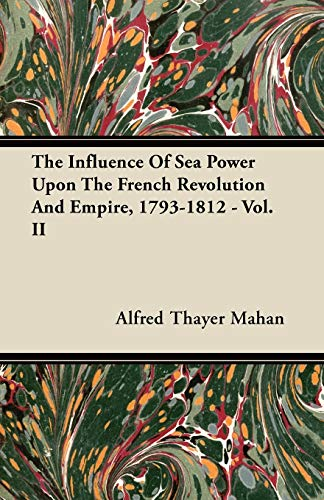 9781446065457: The Influence of Sea Power Upon the French Revolution and Empire, 1793-1812 - Vol. II