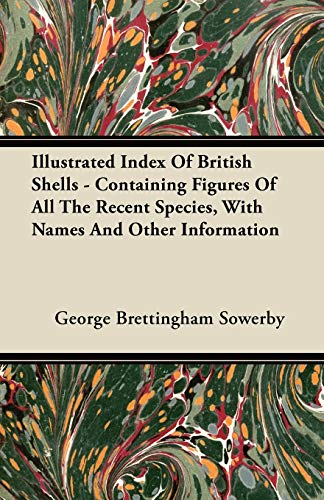 Illustrated Index Of British Shells - Containing: George Brettingham Sowerby