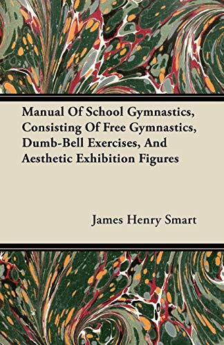 Manual Of School Gymnastics, Consisting Of Free: James Henry Smart