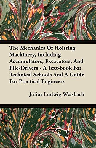 The Mechanics Of Hoisting Machinery, Including Accumulators,: Julius Ludwig Weisbach