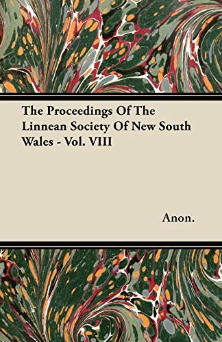 The Proceedings Of The Linnean Society Of New South Wales - Vol. VIII (9781446067802) by Anon.
