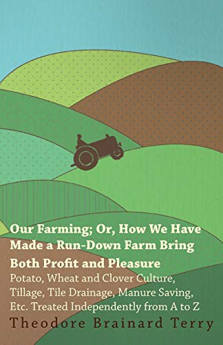 Our Farming Or, How We Have Made a Run-Down Farm Bring Both Profit and Pleasure - Potato, Wheat and...