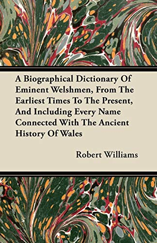 A Biographical Dictionary Of Eminent Welshmen, From The Earliest Times To The Present, And ...