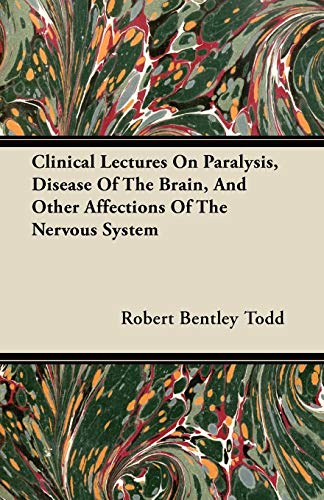 9781446069943: Clinical Lectures On Paralysis, Disease Of The Brain, And Other Affections Of The Nervous System