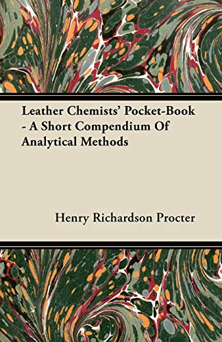 Leather Chemists Pocket-Book - A Short Compendium of Analytical Methods: Henry Richardson Procter