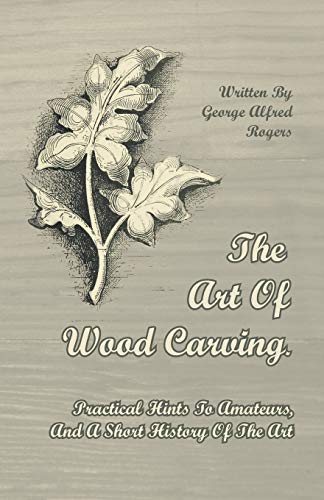 9781446071779: The Art of Wood Carving - Practical Hints to Amateurs, and a Short History of the Art