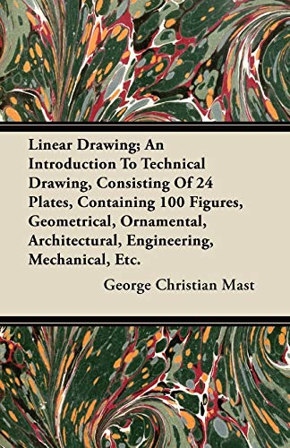 Linear Drawing; An Introduction To Technical Drawing,: George Christian Mast