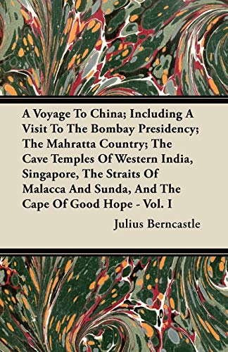 A Voyage To China Including A Visit To The Bombay Presidency The Mahratta Country The Cave Temples ...