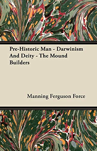 Pre-Historic Man - Darwinism And Deity - The Mound Builders: Manning Ferguson Force