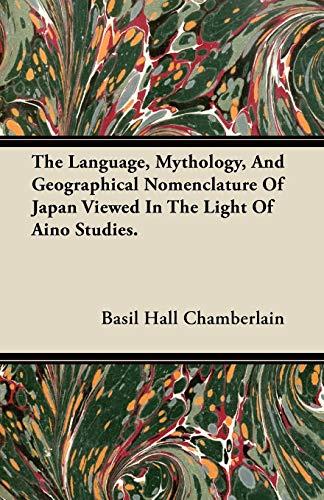 The Language, Mythology, And Geographical Nomenclature Of: Basil Hall Chamberlain