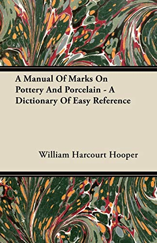 A Manual Of Marks On Pottery And Porcelain - A Dictionary Of Easy Reference: William Harcourt ...
