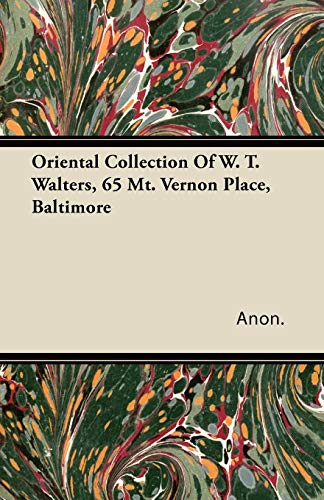 Oriental Collection Of W. T. Walters, 65 Mt. Vernon Place, Baltimore: Anon.