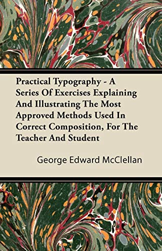 Practical Typography - A Series Of Exercises Explaining And Illustrating The Most Approved Methods ...