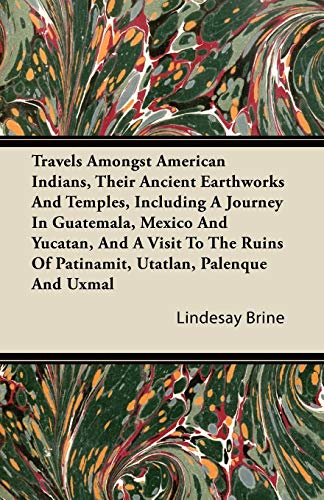 Travels Amongst American Indians, Their Ancient Earthworks And Temples, Including A Journey In ...