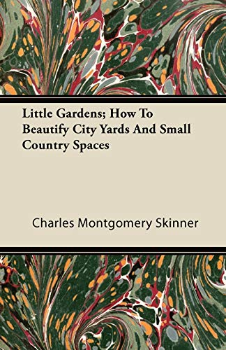 9781446081419: Little Gardens; How To Beautify City Yards And Small Country Spaces