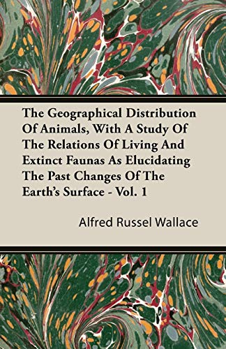 The Geographical Distribution of Animals, with a: Alfred Russel Wallace
