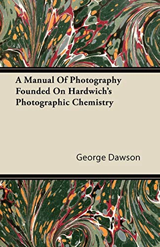 A Manual Of Photography Founded On Hardwich's: George Dawson