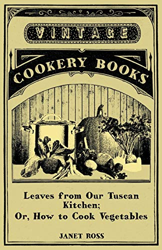 9781446082188: Leaves from Our Tuscan Kitchen; Or, How to Cook Vegetables