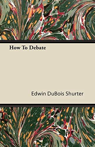 9781446084403: How To Debate