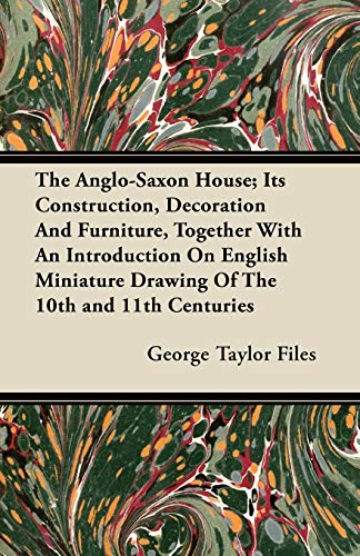 The Anglo-Saxon House Its Construction, Decoration And Furniture, Together With An Introduction On ...