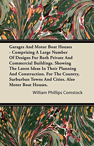 Garages and Motor Boat Houses - Comprising a Large Number of Designs for Both Private and ...