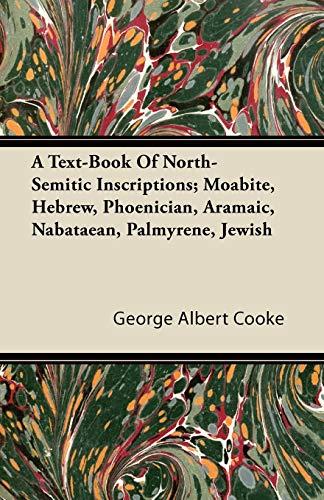 9781446088333: A Text-Book Of North-Semitic Inscriptions; Moabite, Hebrew, Phoenician, Aramaic, Nabataean, Palmyrene, Jewish