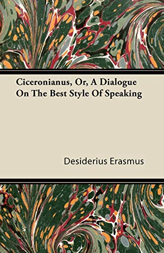 Ciceronianus, Or, A Dialogue On The Best Style Of Speaking: Desiderius Erasmus