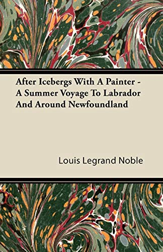 9781446089828: After Icebergs With A Painter - A Summer Voyage To Labrador And Around Newfoundland