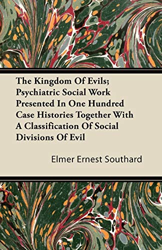 9781446090770: The Kingdom Of Evils; Psychiatric Social Work Presented In One Hundred Case Histories Together With A Classification Of Social Divisions Of Evil